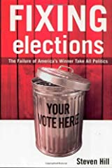 Fixing Elections: The Failure of America's Winner Take All Politics by Steven Hill (2002-06-14) Hardcover