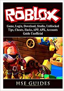 Roblox Game Login Download Studio Unblocked Tips Cheats Hacks App Apk Accounts Guide Unofficial Guides Hse 9780359159581 Amazon Com Books