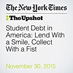 Student Debt in America: Lend With a Smile, Collect With a Fist | Kevin Carey