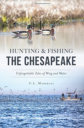 Hunting and Fishing the Chesapeake: Unforgettable Tales of Wing and Water (Sports)