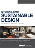 Kitchen and Bath Sustainable Design : Conservation, Materials, Practices, Ferroggiaro, Amanda and Fisher, Robin, 1118627725