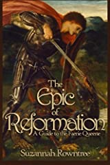 The Epic of Reformation: A Guide to the Faerie Queene Paperback