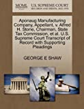 Aponaug Manufacturing Company, Appellant, V. Alfred H. Stone, Chairman, State Tax Commission, et Al. U. S. Supreme Court Transcript of Record with Supp, George E. Shaw, 1270319647
