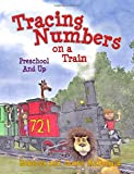 Tracing Numbers on a Train: A Tracing Workbook for Grades Preschool and Up