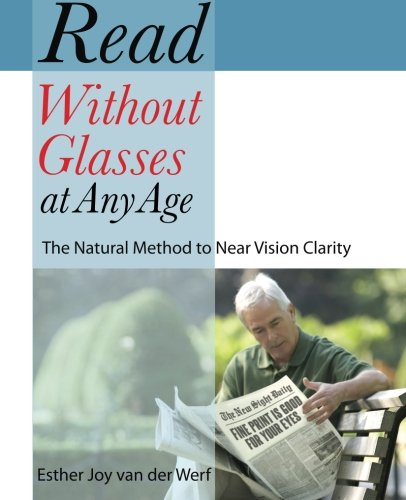 Read Without Glasses At Any Age  The Natural Method To Near Vision Clarity