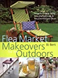 Flea Market Makeovers for the Outdoors, B. J. Berti, 0821228617