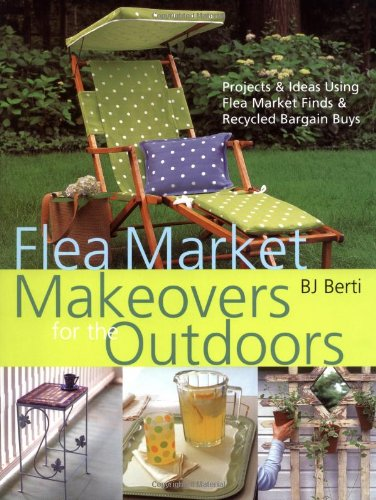 Flea Market Makeovers for the Outdoors: Projects & Ideas Using Flea Market Finds & Recycled Bargain Buys (Ideas Bookshelf Decorating)