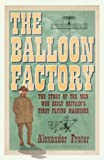 img - for The Balloon Factory: The Story of the Men Who Built Britain's First Flying Machines book / textbook / text book