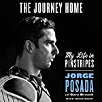 The Journey Home: My Life in Pinstripes | Jorge Posada,Gary Brozek