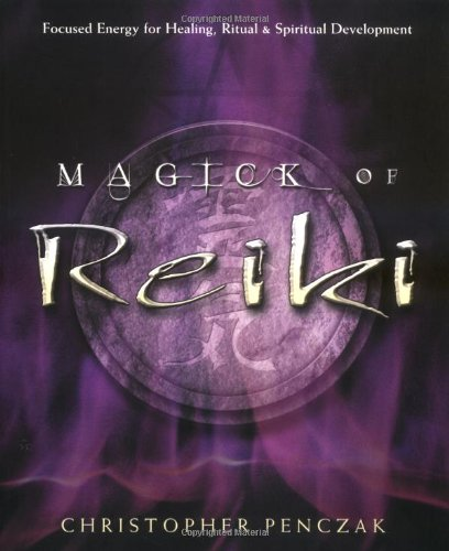 Download Magick of Reiki: Focused Energy for Healing, Ritual, & Spiritual Development ebook