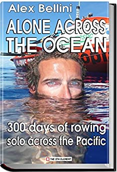 Alone Across the Pacific Ocean: Three Hundred Days of Rowing Solo Across the Pacific by [Bellini, Alex, Urso, Francesca]