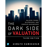 Dark Side of Valuation, The: Valuing Young, Distressed, and Complex Businesses (English Edition)
