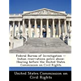 Federal Bureau of Investigation -- Indian Reservations Police Abuse: Hearing Before the United States Commission on Civil Rights