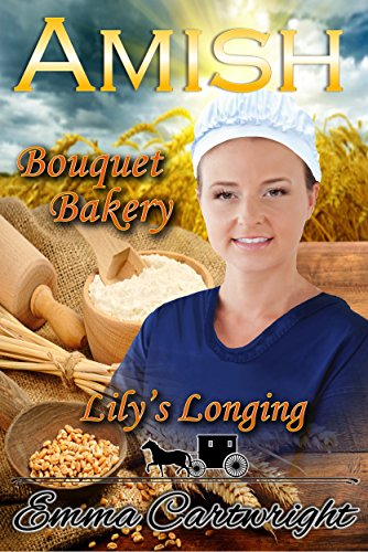Amish Romance: Lily's Longing: Inspirational Clean Romance (Amish Bouquet Bakery Book 1) by [Cartwright, Emma]
