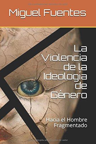 La Violencia de la Ideologia de Genero: Hacia el Hombre Fragmentado (Coleccion Virtus)  [Fuentes, Miguel] (Tapa Blanda)