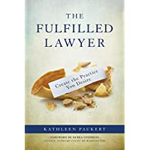 The Fulfilled Lawyer: Create the Law Practice You Desire