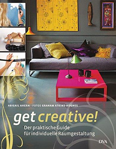 Get creative!: Der praktische Guide für individuelle Raumgestaltung