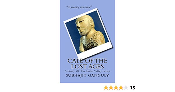 Call Of The Lost Ages A Study Of The Indus Valley Script By Subhajit Ganguly