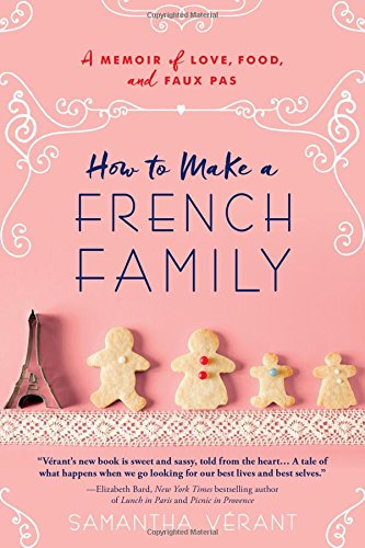 How to Make a French Family: A Memoir of Love, Food, and Faux Pas