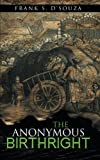 The Anonymous Birthright, Frank S. D'Souza, 149188469X