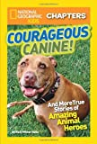 National Geographic Kids Chapters: Courageous Canine: And More True Stories of Amazing Animal Heroes (NGK Chapters)