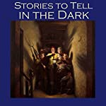 Stories to Tell in the Dark: 50 Terrifying Tales | E. F. Benson,W. F. Harvey,W. W. Jacobs,Edgar Allan Poe,Barry Pain,M. R. James,Guy Boothby