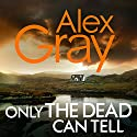 Only the Dead Can Tell Audiobook by Alex Gray Narrated by To Be Announced