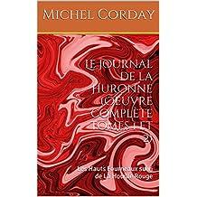 Le journal de la Huronne (Oeuvre complète tomes 1 et 2): Les Hauts Fourneaux suivi de La Houille Rouge : littérature française, roman de Michel Corday (auteur) (French Edition)