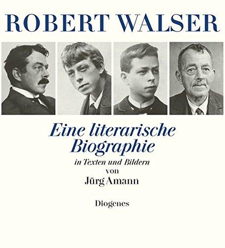 Robert Walser: Eine literarische Biographie in Texten und Bildern