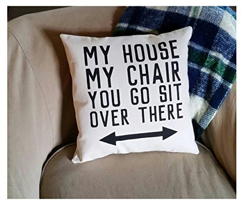 My House, My Chair, You Go Sit Over There Pillowcases | Funny Gifts for Dad | Recliner Pillow Cover | Funny Gifts for Grandpa | 16x16 Inch Complete Pillowcase | Gift for Dad