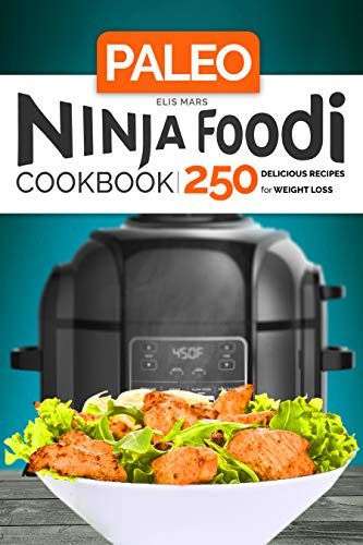 Paleo Ninja Foodi Cookbook: 250 Delicious Recipes for Weight Loss by Elis Mars