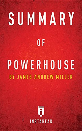 Summary of Powerhouse: by James Andrew Miller   Includes Analysis