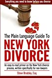 The Plain Language Guide to New York Divorce: An easy-to-read primer on the New York divorce process, specifically written for non-lawyers