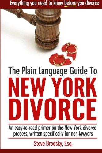 The Plain Language Guide to New York Divorce: An easy-to-read primer on the New York divorce process, specifically written for non-lawyers by CreateSpace Independent Publishing Platform