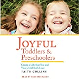 Joyful Toddlers and Preschoolers: Create a Life