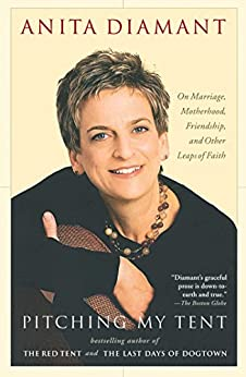 Pitching My Tent: On Marriage, Motherhood, Friendship, and Other Leaps of Faith by [Diamant, Anita]