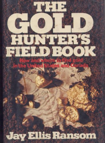 The Gold Hunter's Field Book: How and Where to Find Gold in the United States and Canada, Ransom, Jay Ellis