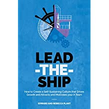 Lead-the-Ship: How to Create a Self-Sustaining Business Culture That Drives Growth and Attracts and Motivates Your A-Team