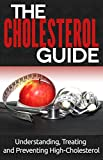 Cholesterol: Cure for beginners - (NEW EDITION - UPDATED & EXPANDED) Understanding, Treating and Preventing High-Cholesterol (Cholesterol Cure Books - Cholesterol Treatment Book 1)