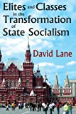 Elites and Classes in the Transformation of State Socialism, Lane, David Stuart, 141284231X