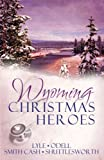 Wyoming Christmas Heroes, Jeanie Smith Cash and Linda Lyle, 1602601178