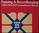 Training and Recordkeeping : OSHA/EPA/DOT Crossreference Manual, Keller, J. J., and Associates, Inc. Staff, 1877798118