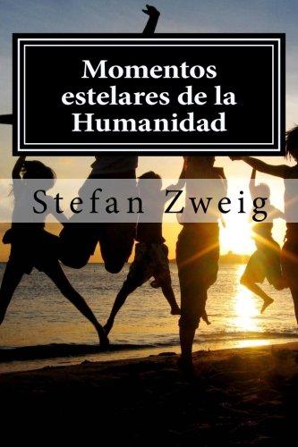 Momentos estelares de la Humanidad (Spanish Edition) [Stefan Zweig] (Tapa Blanda)