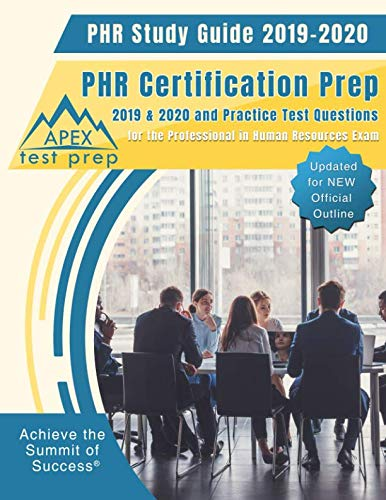 Pdf Test Preparation PHR Study Guide 2019-2020: PHR Certification Prep 2019 & 2020 and Practice Test Questions for the Professional in Human Resources Exam (Updated for NEW Official Outline)