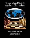 Toward a Grand Strategy Against Terrorism (Textbook)
