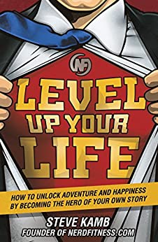 Level Up Your Life: How to Unlock Adventure and Happiness by Becoming the Hero of Your Own Story by [Kamb, Steve]