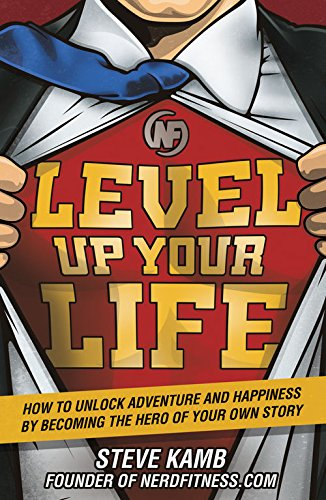 Level Up Your Life: How to Unlock Adventure and Happiness by Becoming the Hero of Your Own Story cover