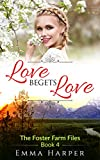 Love Begets Love: A Western Historical Mail Order Bride Romance (Foster Farm Files  Book 4)