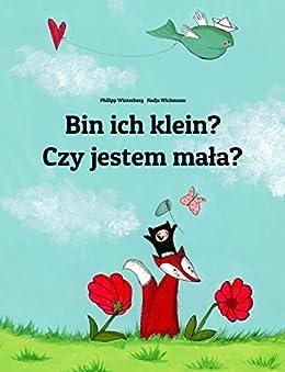 Bin ich klein? Czy jestem mala?: Deutsch-Polnisch: Mehrsprachiges Kinderbuch. Zweisprachiges Bilderbuch zum Vorlesen für Kinder ab 3-6 Jahren (4K Ultra HD Edition) (Weltkinderbuch) (German Edition) by [Winterberg, Philipp]