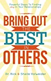 Bring Out The Best In Others: Powerful Steps To Finding Joy In Your Relationships